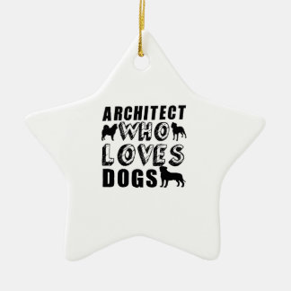 architect Who Loves Dogs Ceramic Ornament