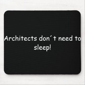 Architects don´t need tons sleep! mouse pad