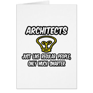 Architects...Regular People, Only Smarter Greeting Card