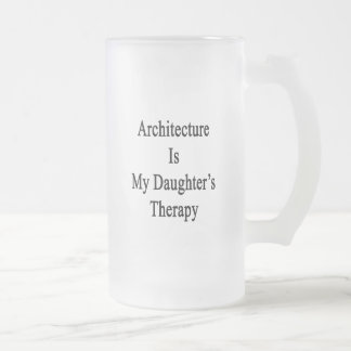 Architecture Is My Daughter's Therapy Coffee Mug