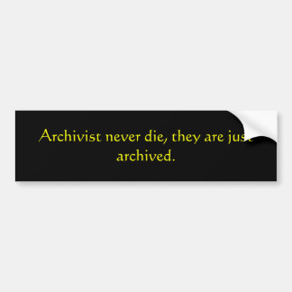 Archivist never die, they are just archived. car bumper sticker