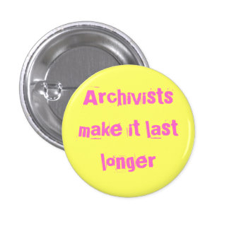 Archivists make it last longer pins