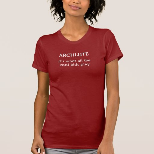 ARCHLUTE. It's what all the cool kids play T-shirts