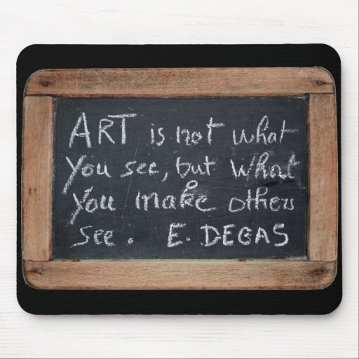Ardoise #03 - Degas 's Quote Mouse Pad