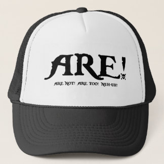 Are! -Are Not... Trucker Hat