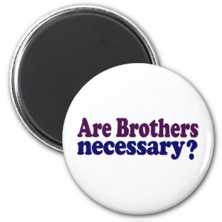 Are Brothers Necessary 2 Inch Round Magnet