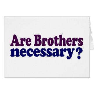 Are Brothers Necessary Card
