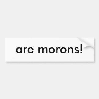 are morons! car bumper sticker