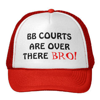 ARE OVER, BB COURTS, THERE, BRO! TRUCKER HAT