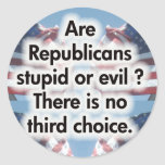 Are Republicans stupid or evil Classic Round Sticker