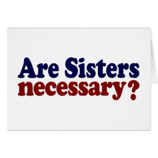 Are Sisters Necessary Card