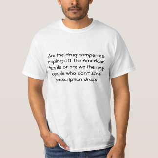 Are the drug companies ripping off Americans ... Tee Shirt