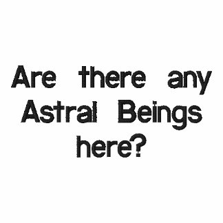 Are there any Astral Beings here? Polo shirt