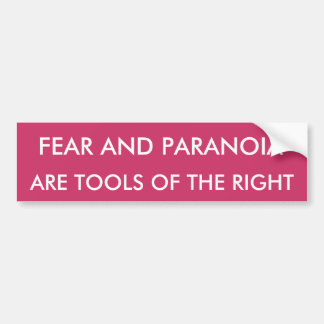 ARE TOOLS OF THE RIGHT, FEAR AND PARANOIA BUMPER STICKER