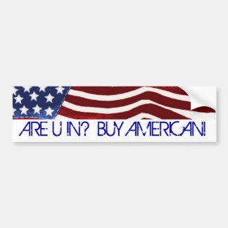 ARE U IN? BUY AMERICAN! Old Glory Bumper Sticker Car Bumper Sticker