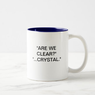 """""""ARE WE CLEAR?"""" """"...CRYSTAL."""" COFFEE MUGS"""