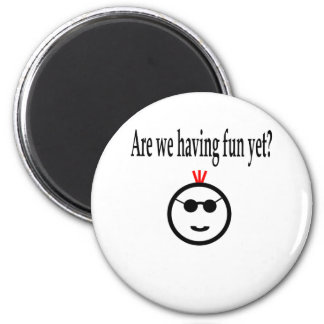 Are we having fun yet? 2 inch round magnet