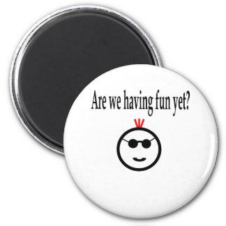 Are we having fun yet? magnet