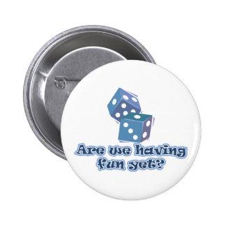 Are we having fun yet? pinback button
