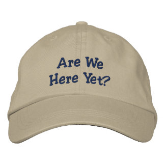 Are We Here Yet? Embroidered Baseball Hat