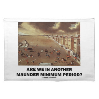Are We In Another Maunder Minimum Period? Placemat