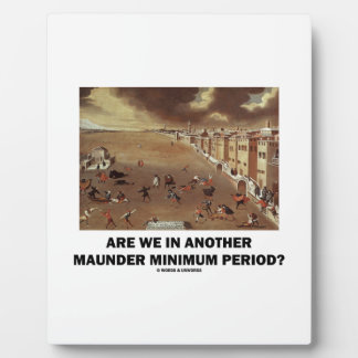 Are We In Another Maunder Minimum Period? Plaque