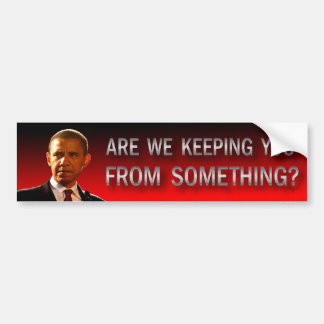Are We Keeping You From You From Something? Bumper Sticker