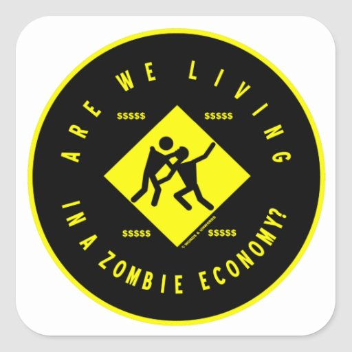 Are We Living In A Zombie Economy? (Econ Humor) Square Sticker