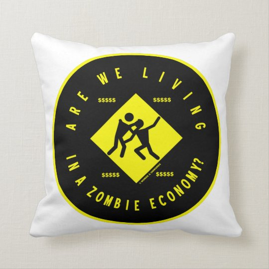 Are We Living In A Zombie Economy? (Econ Sign) Throw Pillow