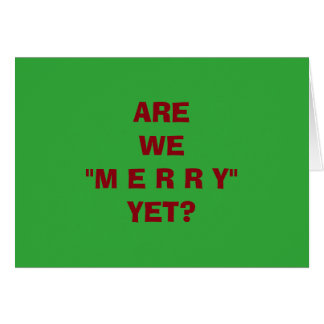 """ARE WE MERRY YET"" GREAT CHRISTMAS/HOLIDAY CARD"