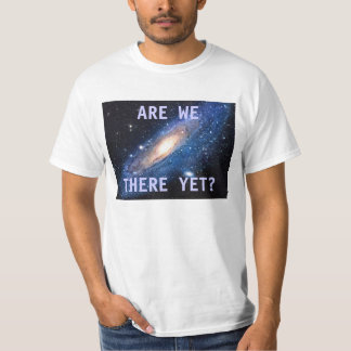 ARE WE THERE YET? Andromeda Galaxy design T-Shirt