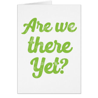 are we there yet? card