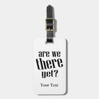 Are We There Yet Funny Travel Luggage Tag