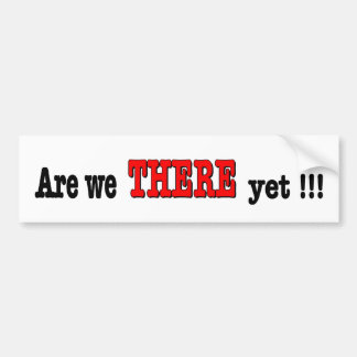 Are we there yet. funny travelling bumper sticker