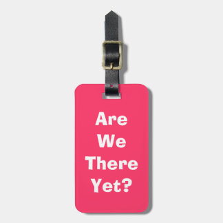 Are we there yet? luggage tag