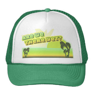 Are we there yet? trucker hat