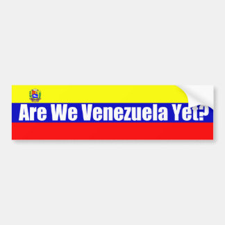 Are We Venezuela Yet? Car Bumper Sticker