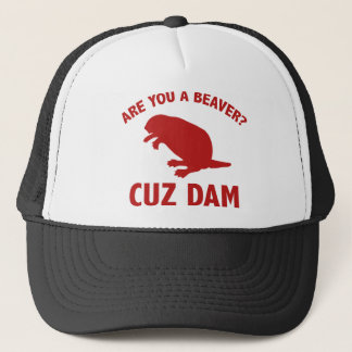 Are You A Beaver? Cuz Dam Trucker Hat