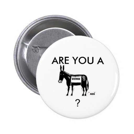 are you a dumb ass donkey pin zazzle