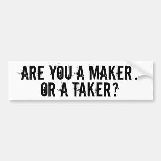 ARE YOU A MAKER OR A TAKER? CAR BUMPER STICKER