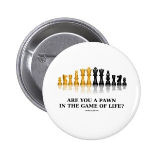 Are You A Pawn In The Game Of Life? (Chess Humor) Button