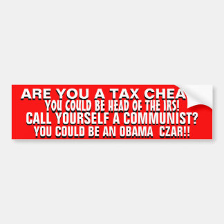 ARE YOU  A TAX CHEAT OR AN AVOWED  COMMUNIST? BUMPER STICKER