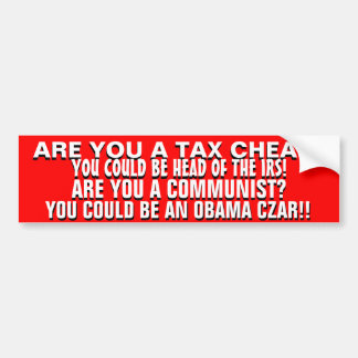 ARE YOU A TAX CHEAT OR COMMUNIST Work for Obama Bumper Sticker