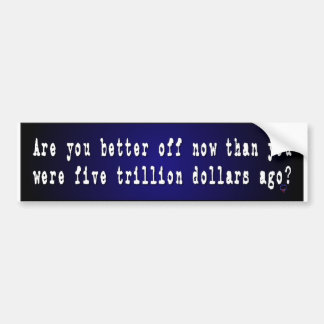 Are You Better Off Now ... Car Bumper Sticker