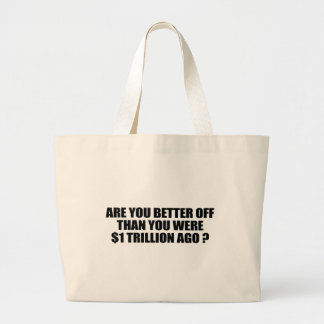 Are you better off than you were 1 trillion dollar jumbo tote bag