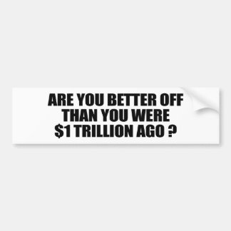 Are you better off than you were 1 trillion dollar bumper stickers