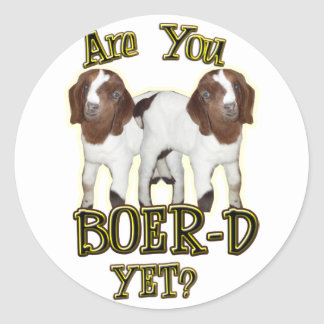 ARE YOU BOER-D YET? BOER GOATS CLASSIC ROUND STICKER