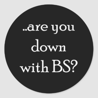 ...are you down with BS? round sticker
