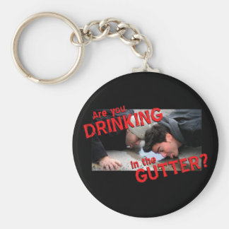 """Are You Drinking in the Gutter?"" Basic Round Button Keychain"