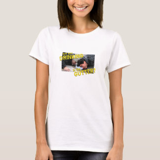 """""""Are You Drinking in the Gutter?"""" T-Shirt"""